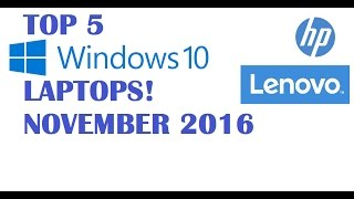 Top 5 Windows 10 Laptops - November 2016 edition!