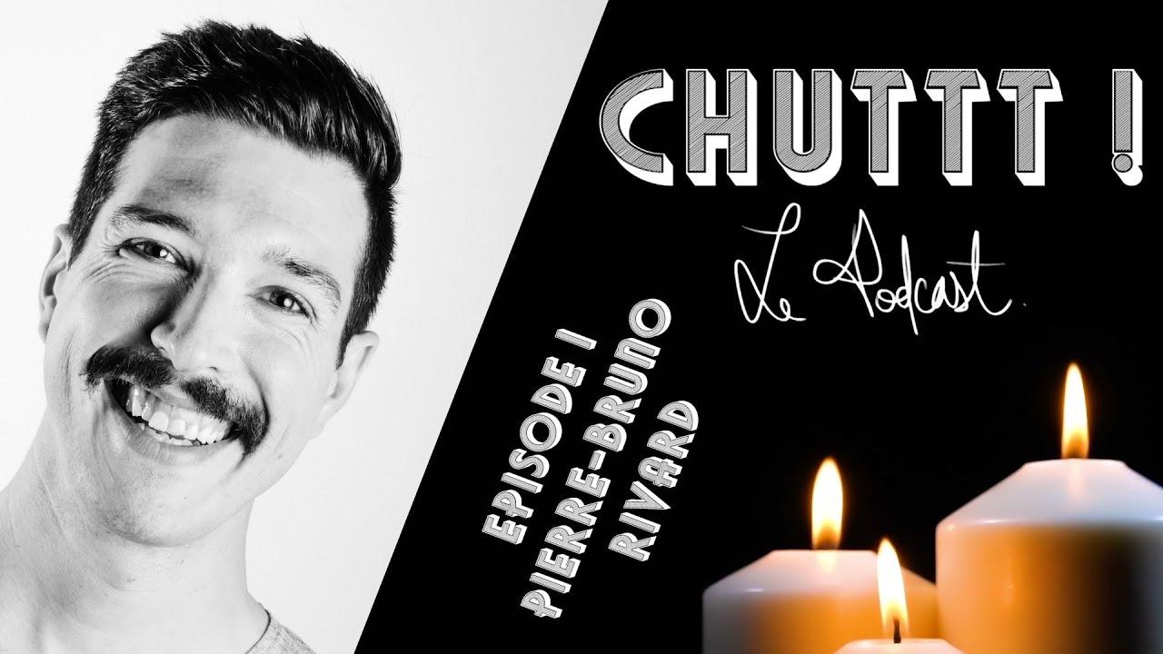 CHUTTT! épisode #1 - Pierre-Bruno Rivard