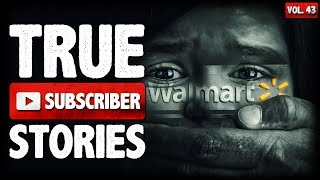 MY DAUGHTER KIDNAPPED AT WALMART| 10 True Scary Subscriber Horror Stories (Vol. 43)