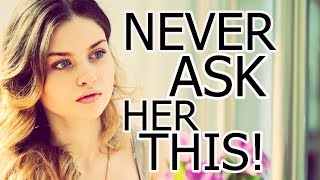 3 QUESTIONS You Should NEVER Ask A Girl On A Date | Things You Should Never Say To A Girl