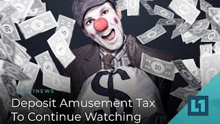 Level1 News November 20 2018: Deposit Amusement Tax To Continue Watching