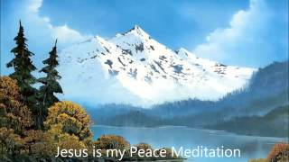 Christian Meditation: Jesus is my Peace- Newer Version