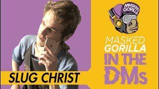 Slug Christ Goes 'In The DMs' w/ Masked Gorilla