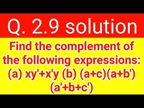 �y.��b&�c��.%��9��:(_Q.2.9:Findthecomplementofthefollowingexpressions:(a)xy+xy(b)(a+c)(a+b