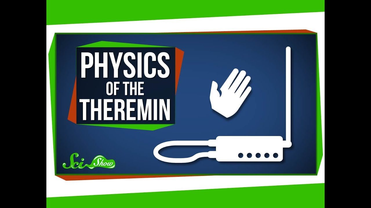 The Physics of the Weird and Wonderful Theremin