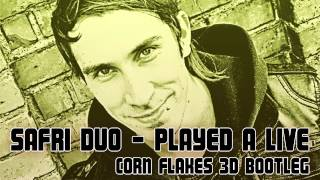 SAFRI DUO - PLAYED A LIVE (CORN FLAKES 3D BOOTLEG) *FREE DOWNLOAD*