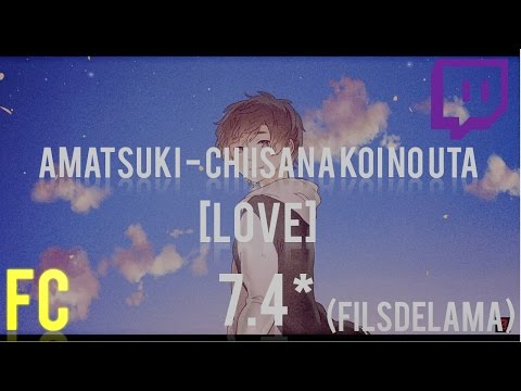Amatsuki - Chiisana Koi no Uta [Love] 7.4* NoMod 99.65% FC (played by filsdelama)