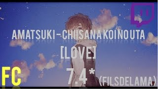 Amatsuki - Chiisana Koi no Uta [Love] 7.4* NoMod 99.65% FC (played by filsdelama)