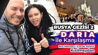 Rusya Gezisi 2 -  Daria İle Karşılaşma - Rus Metrosu - Çocuk AVM'si - Kızılmeydan