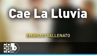 Cae La Lluvia, Embrujo Vallenato - Audio