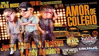 Amor de Colegio - Jerryman & J. Nelson Ft Andy Aguilera (AUDIO ORIGINAL)(Mexican Records - Alyni M.)