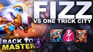 MY FIZZ Vs ONE TRICK CITY! - Back to Master | League of Legends