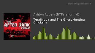 Teralingua and The Ghost Hunting Chickens