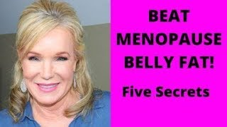 BEAT MENOPAUSE BELLY FAT! FIVE SECRETS