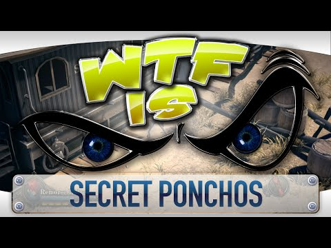 ► WTF Is... - Secret Ponchos ?