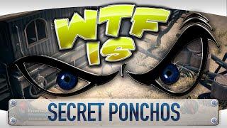 ► WTF Is... - Secret Ponchos ?