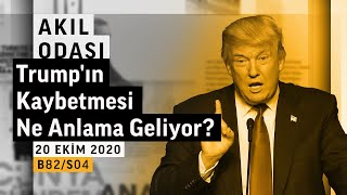 Trump Kaybederse Başka Kim Kaybeder? | Akıl Odası - B82/S04