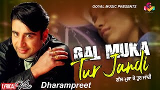Dharampreet - Lyrical Video - Gal Muka ke Tur Jandi - Goyal Music - Official Song