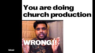 You are doing church production WRONG!!