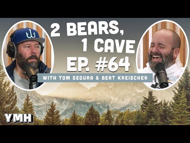Ep.64 | 2 Bears 1 Cave w/ Tom Segura & Bert Kreischer