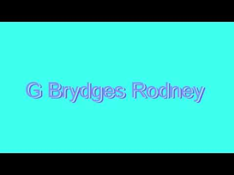 How to Pronounce G Brydges Rodney