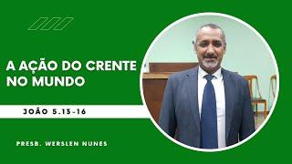 A ação do crente no mundo I JOÃO 5.13-16 - Presb. Werslen Nunes
