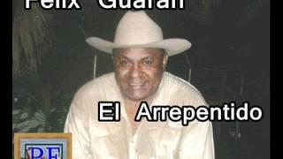 Felix Guaran - El Arrepentido