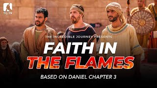 Daniel 3: Faith in the Flames