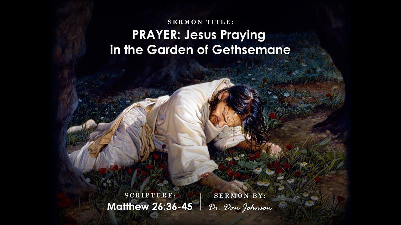Prayer Jesus Praying In The Garden Of Gethsemane Youtube