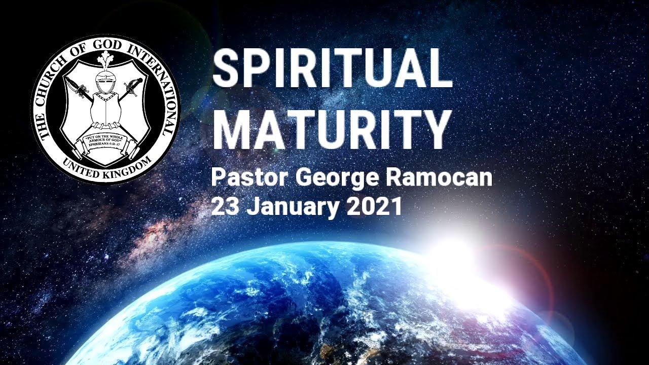 CGI UK - 23 Jan 2021 - Spiritual Maturity - Pastor George Ramocan