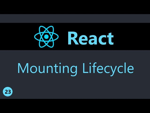 ReactJS Tutorial - 23 - Component Mounting Lifecycle Methods