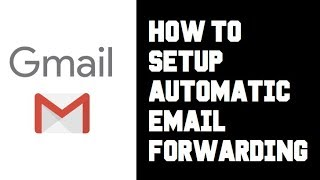 How To Setup Automatic Email Forwarding Gmail - How To Automatically Forward Emails in Gmail
