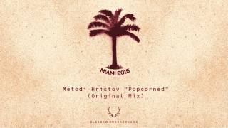 Metodi Hristov - Popcorned (Original Mix) [Glasgow Underground ]