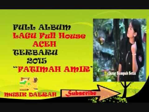 KUMPULAN Lagu Full House ACEH FATIMAH AMIR Terbaru 2015