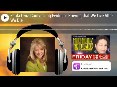 Paula Lenz | Convincing Evidence Proving that We Live After We Die