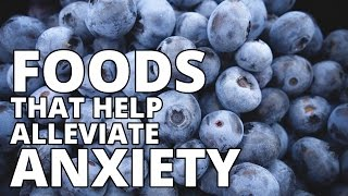 Foods That Help Alleviate Anxiety - Anxiety & Your Diet