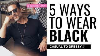 5 WAYS TO WEAR BLACK (FOR MEN) – Casual To Dressy – by Male Model Weston Boucher