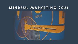 Mindful Marketing 2021