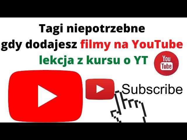 Tagi niepotrzebne gdy dodajesz filmy na YouTube 🎬 lekcja z kursu o YT👀