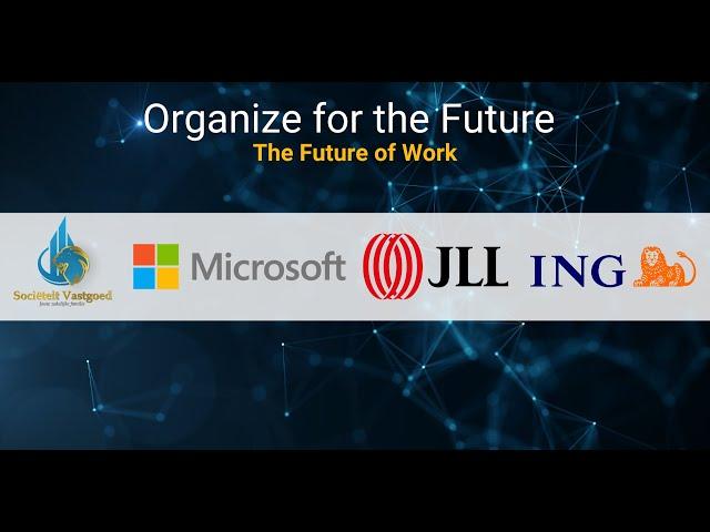 The Future of Work - Organize for the Future - In samenwerking met Microsof, JLL & ING