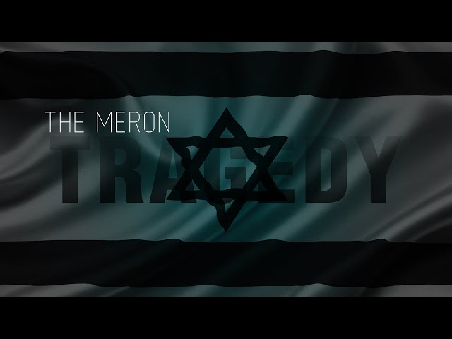 The Meron Tragedy: What Now?