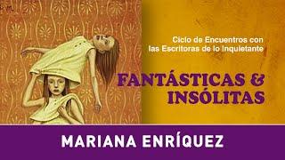 "Ciclo ""Fantásticas & Insólitas"" · Mariana Enríquez"