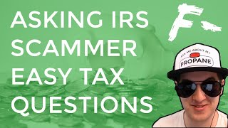 Asking IRS Scammer Easy Tax Questions