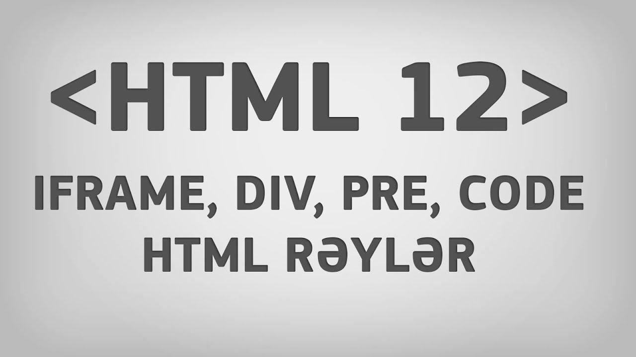 HTML 12 | iFrame, div, pre, code teqləri və HTML rəylər