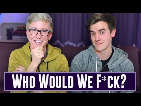 Who Would We F*ck? (ft. Tyler Oakley)