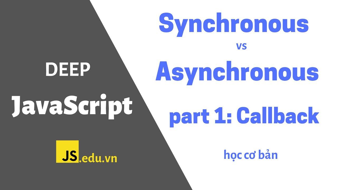 [JavaScript chuyên sâu] : Đồng bộ và bất đồng bộ của JavaScript – phần 1: Callback