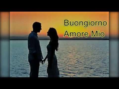 Buongiorno Amore Mio Augura Il Buongiorno Al Tuo Lui Youtube