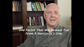 One Factor That Will Release You From A Narcissist's Grip