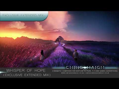WHISPER OF HOPE - EXCLUSIVE EXTENDED MIX - Chris Haigh Uplifting Emotional Beautiful Music (2018)