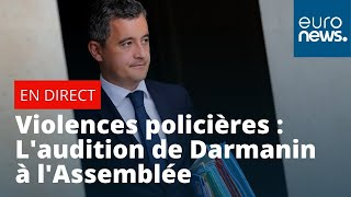 Violences policières : Gérald Darmanin auditionné à l'Assemblée nationale